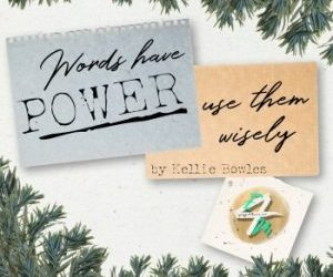 Words Have Power-use them wisely